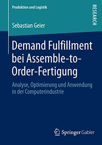 Demand Fulfillment bei Assemble-to-Order-Fertigung: Analyse, Optimierung und Anwendung in der Computerindustrie (Produktion und Logistik)