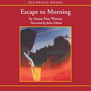 Escape to Morning                   By:                                                                                                                                 Susan May Warren                               Narrated by:                                                                                                                                 Julia Gibson                      Length: 9 hrs and 59 mins     75 ratings     Overall 4.4