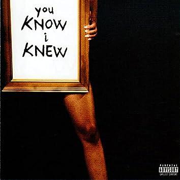 You Know I Knew