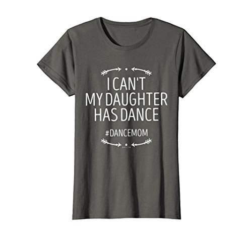 Womens Ballet Mom - I Can't My Daughter Has Dance - Funny...