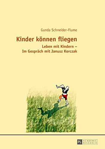 Kinder koennen fliegen: Leben mit Kindern  Im Gespraech mit Janusz Korczak