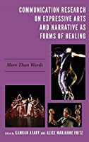 Communication Research on Expressive Arts and Narrative As Forms of Healing: More Than Words
