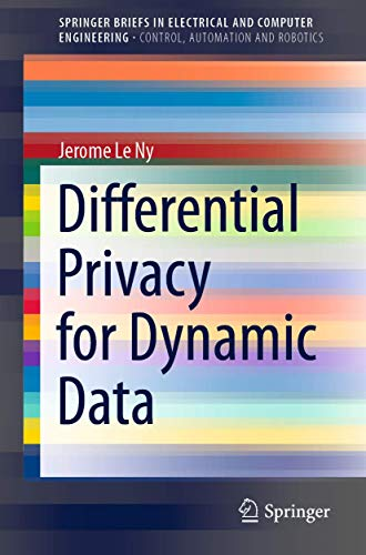 Compare Textbook Prices for Differential Privacy for Dynamic Data SpringerBriefs in Electrical and Computer Engineering 1st ed. 2020 Edition ISBN 9783030410384 by Le Ny, Jerome