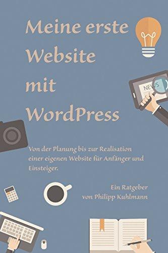 Meine erste Website mit WordPress: Von der Planung bis zur Realisation einer eigenen Website für Anfänger und Einsteiger