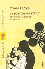 La Science En Action - Introduction À La Sociologie Des Siences de Bruno Latour