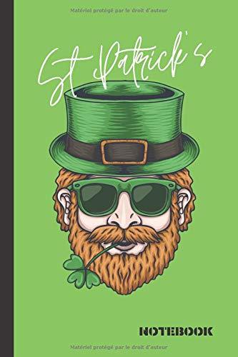 St Patrick's NOTEBOOK: Carnet de notes-fête de st patrick's day-idée cadeau-dégustation bière-live brassage recette-cuisine-déguisement-objet-T ... | 15,2 cm x 22,8 cm (6'x9')/160 pages