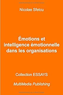 Émotions et intelligence émotionnelle dans les organisations (French Edition)