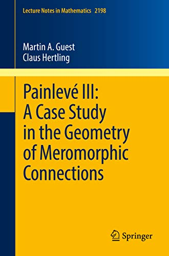 Painlevé III: A Case Study in the Geometry of Meromorphic Connections (Lecture Notes in Mathematics Book 2198) (English Edition)