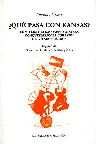 Que Pasa Con Kansas Como Los Ultraconservadores Conquistaron El Corazon De Estados Unidos Acuarela A Machado Nº 26 Spanish Edition Kindle Edition By Frank Thomas Hernandez Pozuelo Mireya Politics