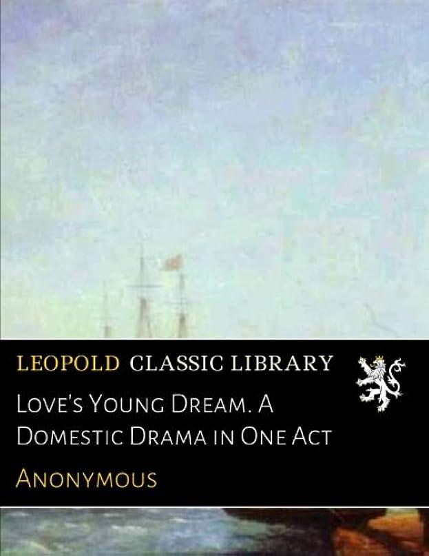 品鷲ルーキーLove's Young Dream. A Domestic Drama in One Act