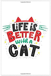 Life is Better With A Cat / A Cute Notebook For Cute girls and women lovely Saying and colorful fonts /: Perfectly Designe...