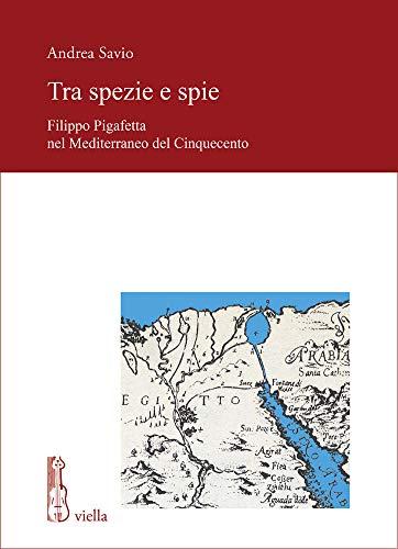 Tra spezie e spie. Filippo Pigafetta nel Mediterraneo del Cinquecento