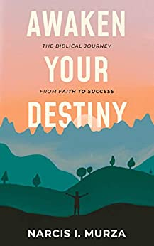 Awaken Your Destiny: The Biblical Journey From Faith to Success by [Narcis Murza]