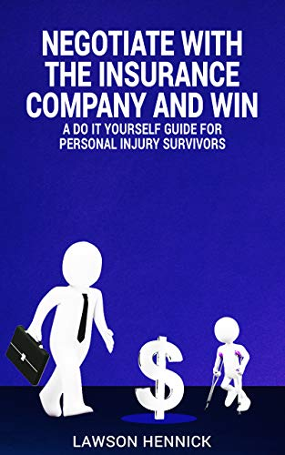 NEGOTIATE WITH THE INSURANCE COMPANY AND WIN : A Do It Yourself Guide For Personal Injury Survivors (English Edition)