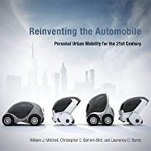 Reinventing the Automobile: Personal Urban Mobility for the 21st Century (The MIT Press)