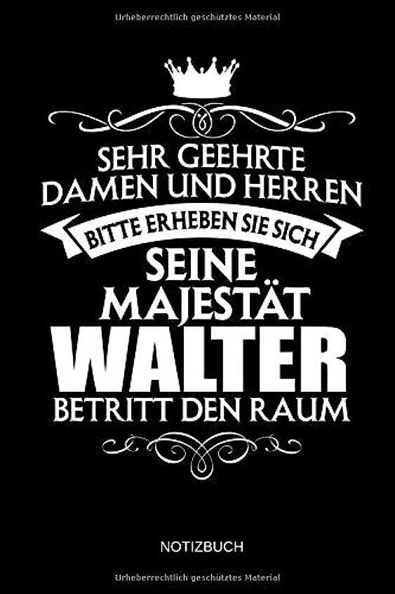趣味レパートリー発明するSehr geehrte Damen und Herren - Bitte erheben Sie sich - Seine Majestaet Walter betritt den Raum - Notizbuch: Lustiges individuelles personalisiertes Maenner Namen Notizbuch DIN A5 (liniert). Vatertag, Namenstag, Weihnachts & Geburtstags Geschenk Idee.