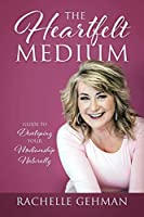 The Heartfelt Medium: Guide to Developing Your Mediumship Naturally