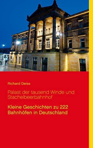 Palast der tausend Winde und Stachelbeerbahnhof: Kleine Geschichten zu 222 Bahnhöfen in Deutschland