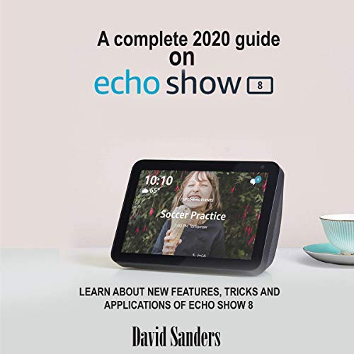 A Complete 2020 Guide on Echo Show 8 cover art