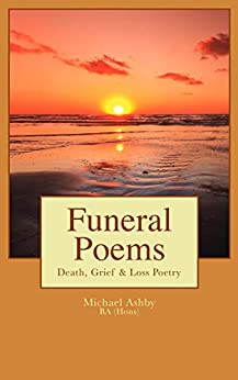 Funeral Poems: Death, Grief & Loss Poetry (Michael Ashby Poems Book 1) by [Michael Ashby]