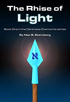 The Rhise Of Light: Darkness Overcome Book One (Darkness Overcome Series 1) by [Max B Sternberg]
