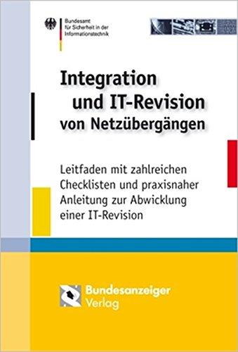 Integration und IT-Revision von Netzübergängen: Leitfaden mit zahlreichen Checklisten und praxisnaher Anleitung zur Abwicklung einer IT-Revision