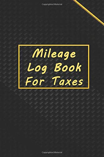 Mileage Log Book for Taxes: Mileage Tracker For Taxes, Daily Tracking Your Simple Mileage Log Book, Odometer | Notebook for Business or Personal, Vehicle Mileage Journal, Auto Mileage Log Book.