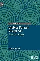 Violeta Parra's Visual Art: Painted Songs