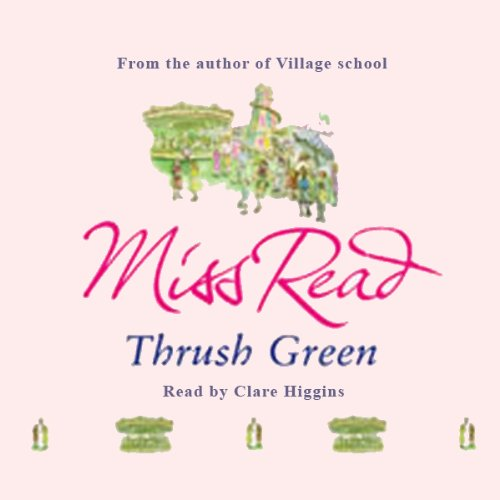 Thrush Green                   By:                                                                                                                                 Miss Read                               Narrated by:                                                                                                                                 Clare Higgins                      Length: 6 hrs and 16 mins     10 ratings     Overall 4.1
