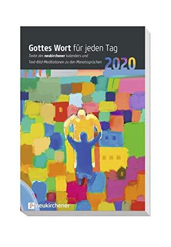 Gottes Wort für jeden Tag 2020: Texte des Neukirchener Kalenders und Text-Bild-Meditationen zu den Monatssprüchen
