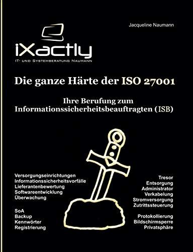 Ihre Berufung zum Informationssicherheitsbeauftragten (ISB) (Die ganze Härte der ISO 27001)
