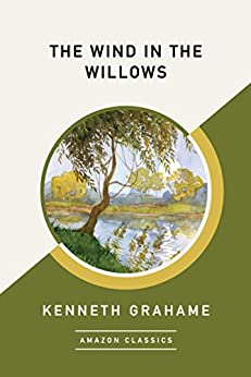 The Wind in the Willows (AmazonClassics Edition) by [Kenneth Grahame]