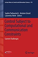 Control Subject to Computational and Communication Constraints: Current Challenges (Lecture Notes in Control and Information Sciences (475))
