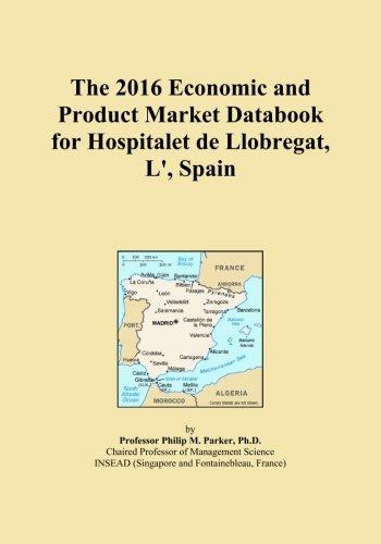 The 2016 Economic and Product Market Databook for Hospitalet de Llobregat, L', Spain