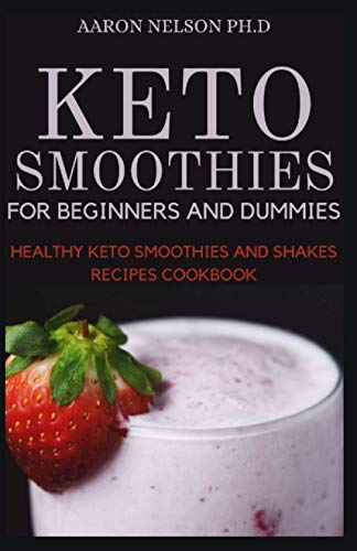 KETO SMOOTHIES FOR BEGINNERS AND DUMMIES: HEALTHY KETO SMOOTHIES AND SHAKES RECIPES COOKBOOK