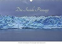 Die Inside Passage - Auf dem Seeweg von Anchorage nach Vancouver (Wandkalender 2022 DIN A3 quer): Eine der schoensten Seereisen der Welt - unberuehrte Natur und grandiose Landschaften (Monatskalender, 14 Seiten )