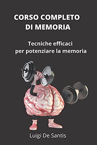 CORSO COMPLETO DI MEMORIA: Tecniche efficaci per potenziare la memoria