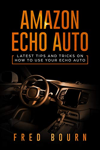 Amazon echo auto : Latest tips and tricks on how to use your echo auto (English Edition)