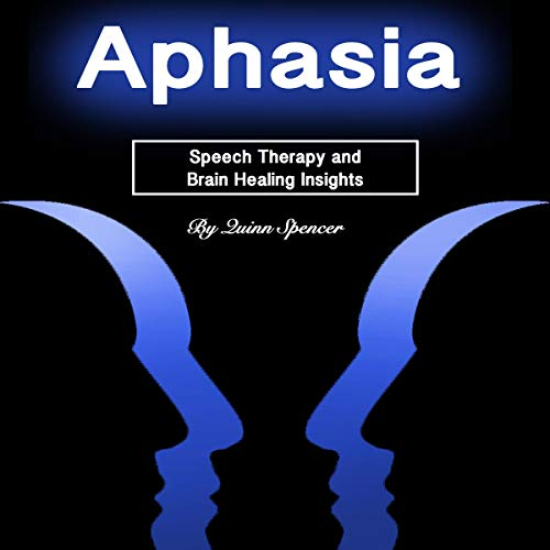 Aphasia: Speech Therapy and Brain Healing Insights cover art