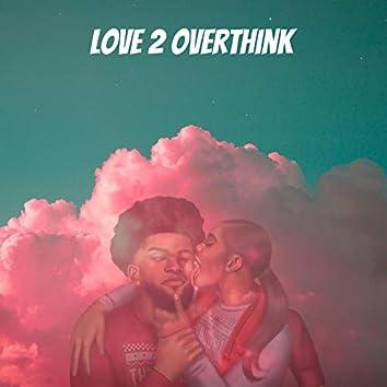 Love 2 Overthink