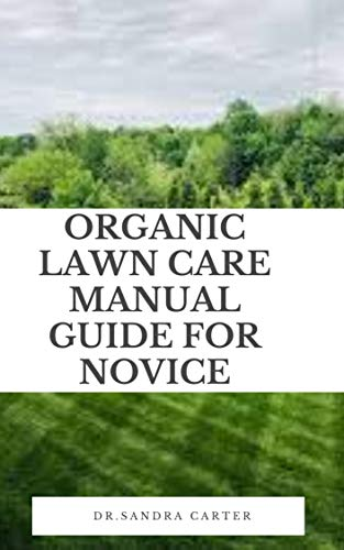 Organic Lawn Care Manual Guide For Novice: More than just a concentrated area of grass, a lawn is defined as a space planted with grass or other spreading plants that is kept trimmed.