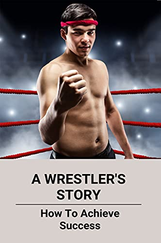 A Wrestler's Story: How To Achieve Success: Penn State Wrestling Injuries (English...