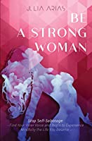 Be a Strong Woman: Find Your Inner Voice and Begin to Experience Mindfully the Life You Deserve