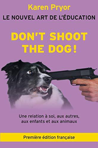 Don't Shoot The Dog! Le Nouvel art de l'éducation