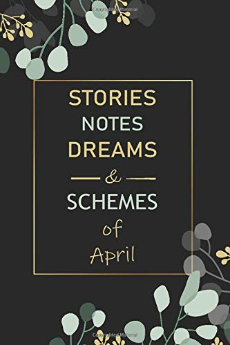 Stories, Notes, Dreams, And Schemes of April Notebook: Personalized Name Journal for April notebook   Gift For Girls, Women, men, boyfriend and ... April   Notebook gift   Blank Lined Pages 6x9