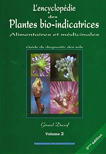 L'encyclopédie des plantes bio-indicatrices alimentaires et médicinales: Guide de diagnostic des sols Volume 2