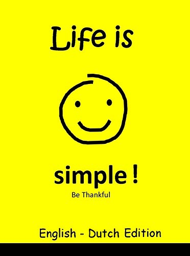 Life is Simple! Be Thankful, Dutch Children's Picture Book ( English and Dutch Bilingual Edition ) (English Edition)