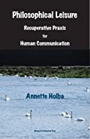 Philosophical Leisure: Recuperative Practice for Human Communication