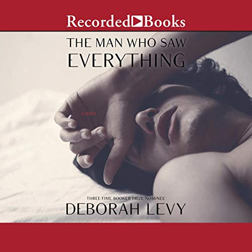 The Man Who Saw Everything Audiobook By Deborah Levy cover art