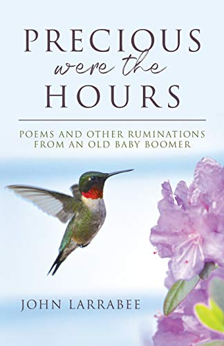 Precious Were The Hours: Poems and Other Ruminations from an Old Baby Boomer